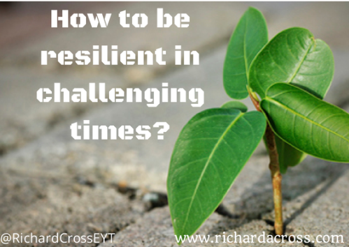How to be resilient in challenging times-