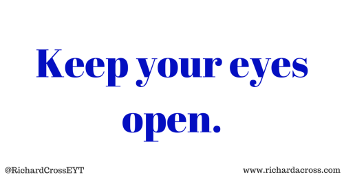 Keep your eyes open-